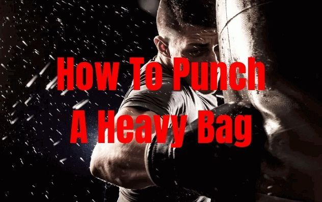 How To Punch A Heavy Bag