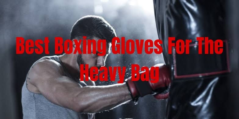 Best Boxing Gloves For The Heavy Bag Be Sure To Get These 2020