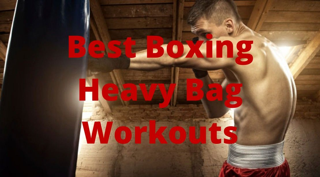 Best Boxing Heavy Bag Workouts